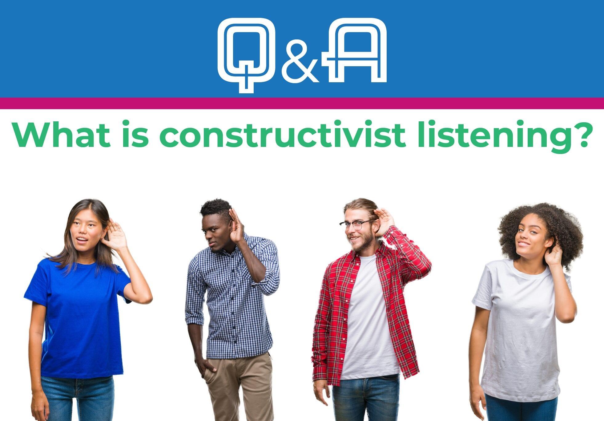 What is constructivist listening?