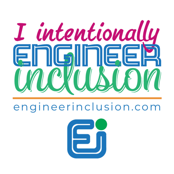 I intentionally engineer inclusion.