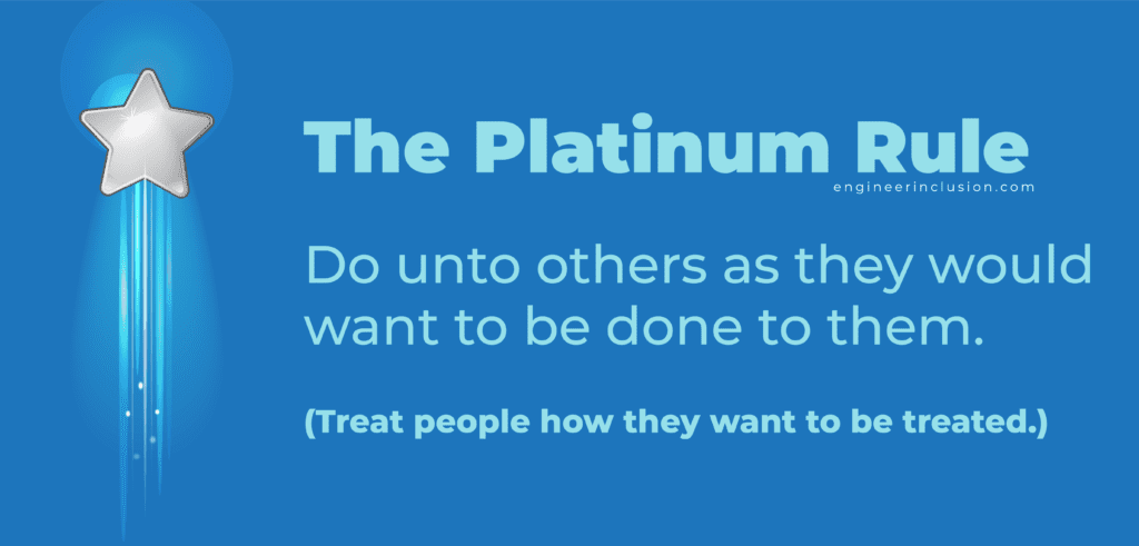 The Platinum Rule: treat others how they want to be treated