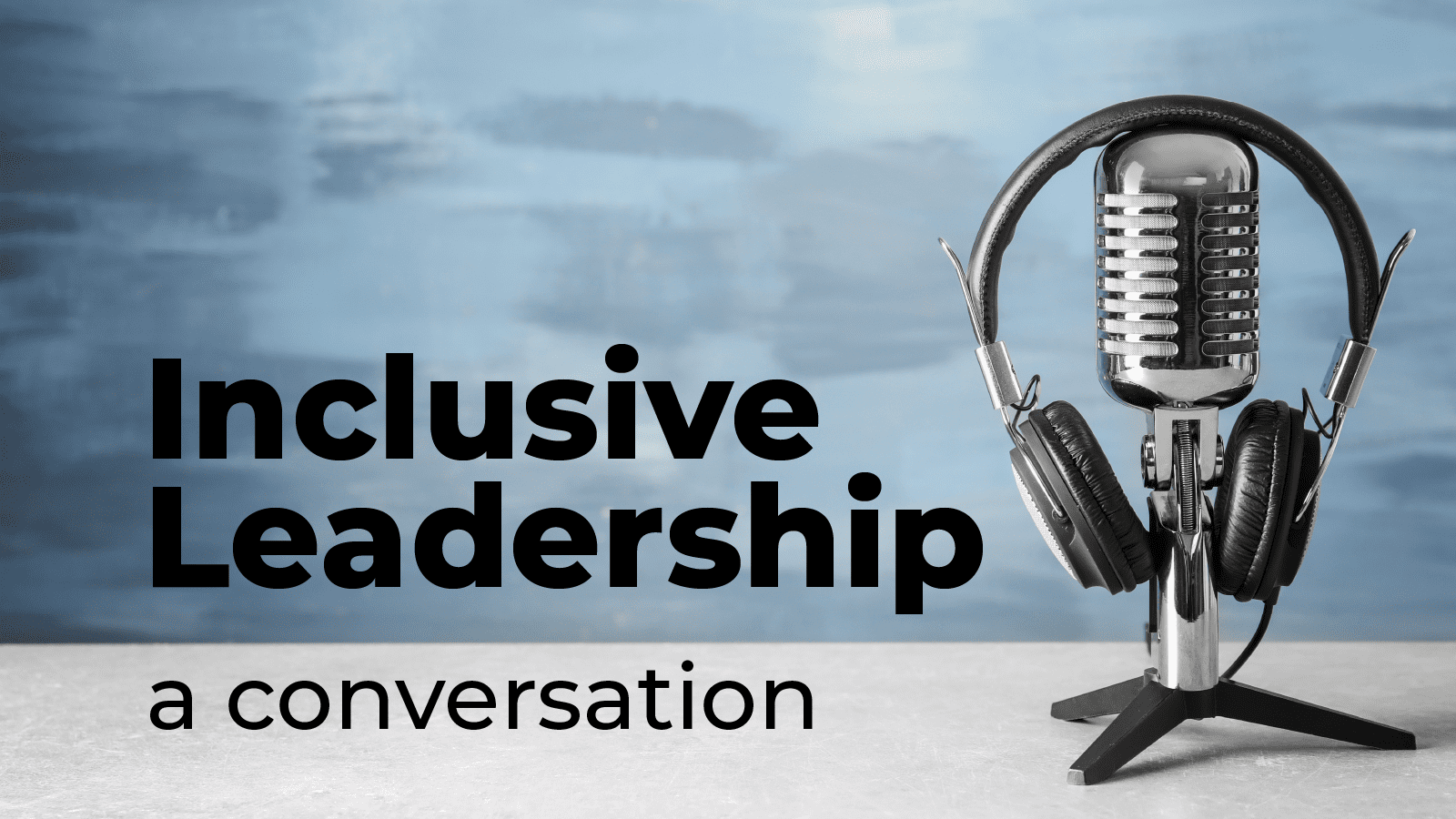 inclusive leadership a conversation - microphone on desk with headphones